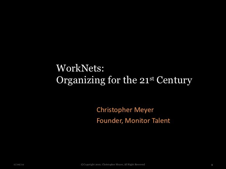 WorkNets:           Organizing for the 21st Century                            Christopher Meyer                          ...