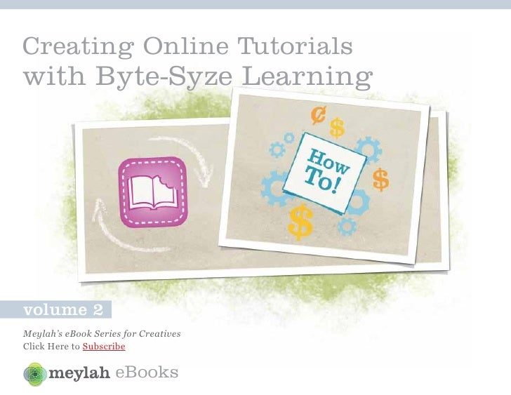 Creating Online Tutorials with Byte-Syze Learning     volume 2 Meylah's eBook Series for Creatives Click Here to Subscribe...
