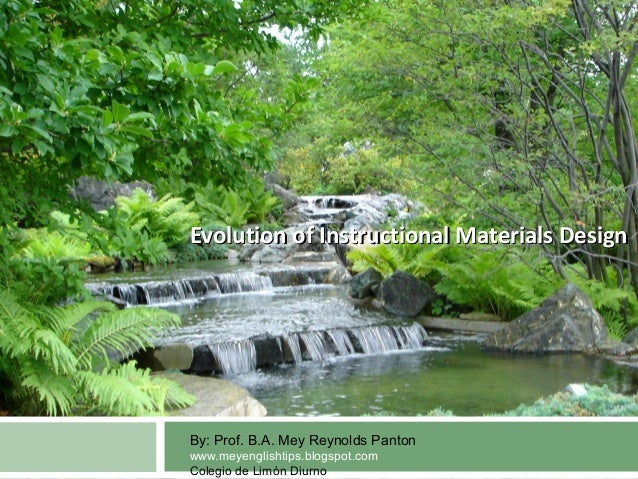 Evolution of Instructional Materials DesignEvolution of Instructional Materials Design By: Prof. B.A. Mey Reynolds Panton ...