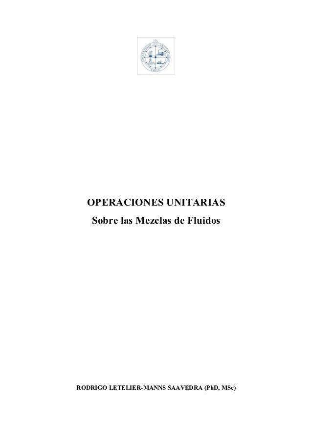 OPERACIONES UNITARIASSobre las Mezclas de FluidosRODRIGO LETELIER-MANNS SAAVEDRA (PhD, MSc)