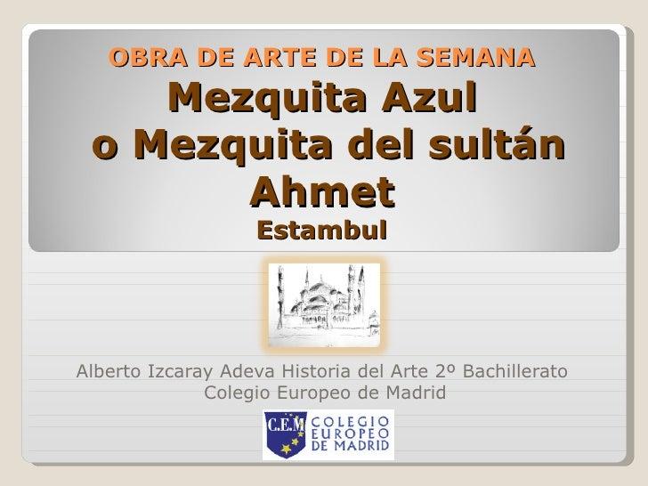OBRA DE ARTE DE LA SEMANA Mezquita Azul  o Mezquita del sultán Ahmet Estambul Alberto Izcaray Adeva Historia del Arte 2º B...