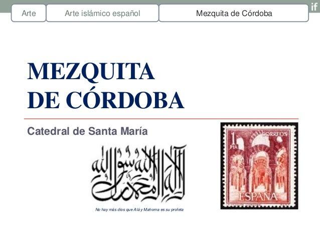 Arte    Arte islámico español                                    Mezquita de Córdoba MEZQUITA DE CÓRDOBA Catedral de Santa...