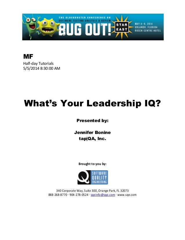 MF Half-day Tutorials 5/5/2014 8:30:00 AM What's Your Leadership IQ? Presented by: Jennifer Bonine tap|QA, Inc. Brought to...