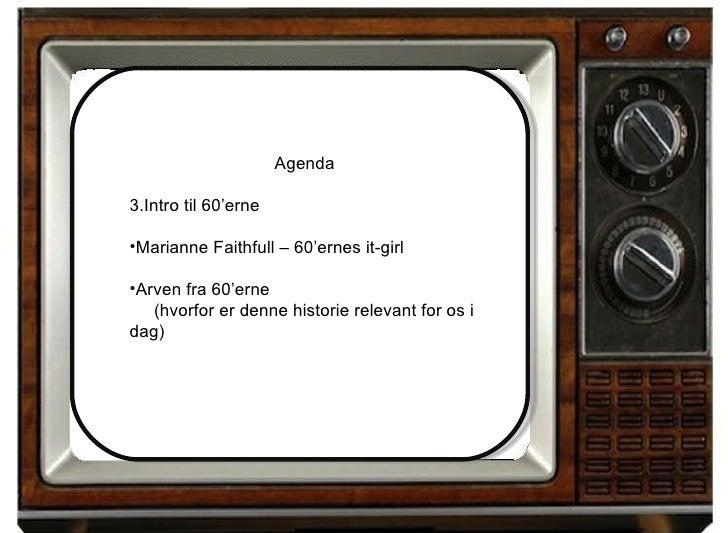 <ul><li>Agenda </li></ul><ul><li>Intro til 60'erne </li></ul><ul><li>Marianne Faithfull – 60'ernes it-girl </li></ul><ul><...