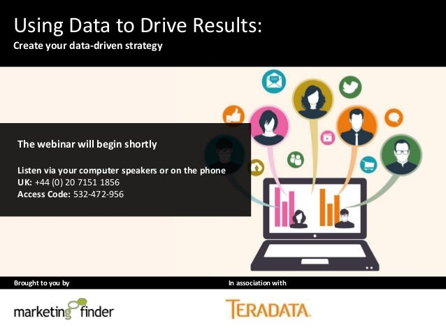 Brought to you by In association with Using Data to Drive Results: Create your data-driven strategy The webinar will begin...