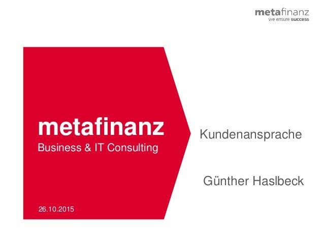 © metafinanz Business & IT Consulting Kundenansprache 26.10.2015 Günther Haslbeck