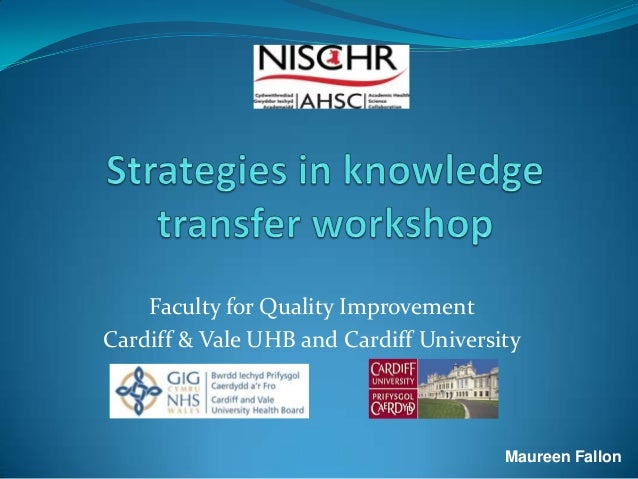Faculty for Quality Improvement Cardiff & Vale UHB and Cardiff University Maureen Fallon