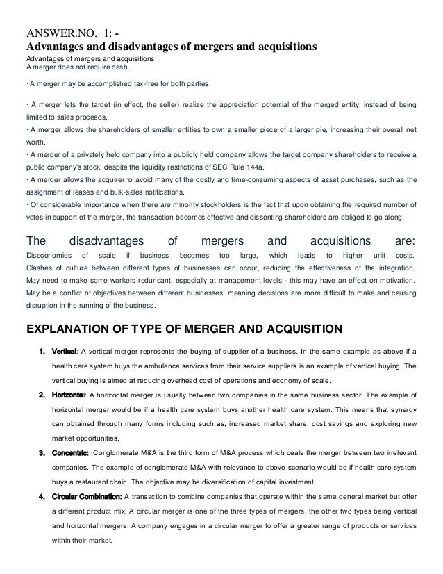 ANSWER.NO. 1: Advantages and disadvantages of mergers and acquisitions Advantages of mergers and acquisitions A merger doe...