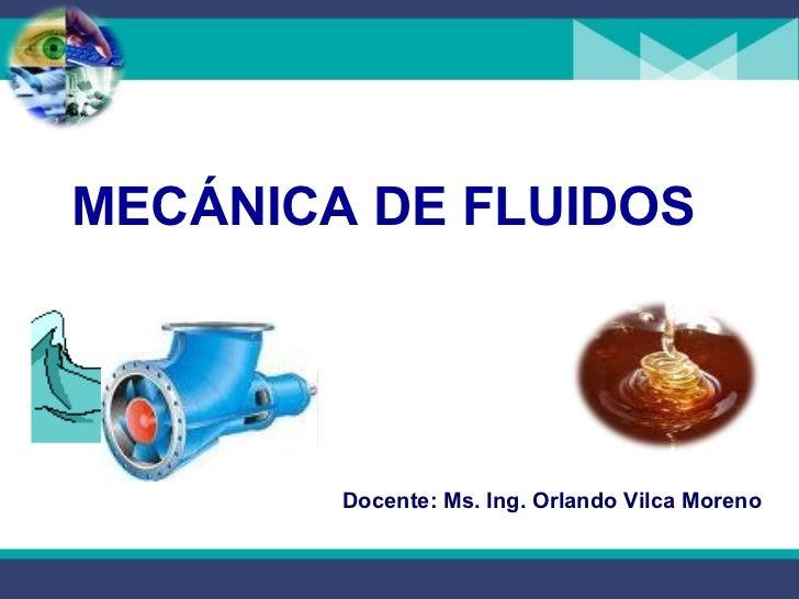 MECÁNICA DE FLUIDOS        Docente: Ms. Ing. Orlando Vilca Moreno