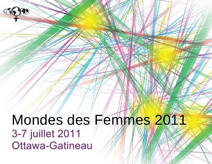 Mondes des Femmes 2011 3-7 juillet 2011 Ottawa-Gatineau