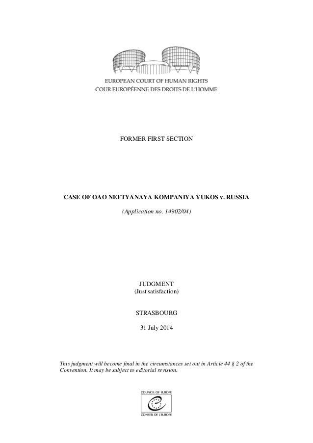 FORMER FIRST SECTION CASE OF OAO NEFTYANAYA KOMPANIYA YUKOS v. RUSSIA (Application no. 14902/04) JUDGMENT (Just satisfacti...