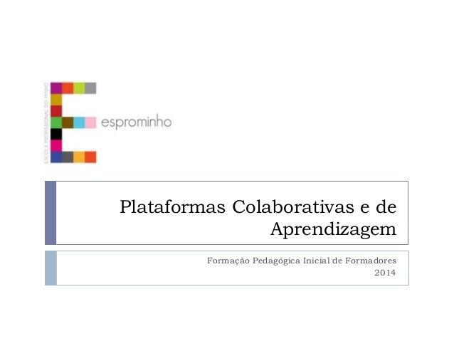 Plataformas Colaborativas e de Aprendizagem Formação Pedagógica Inicial de Formadores 2014