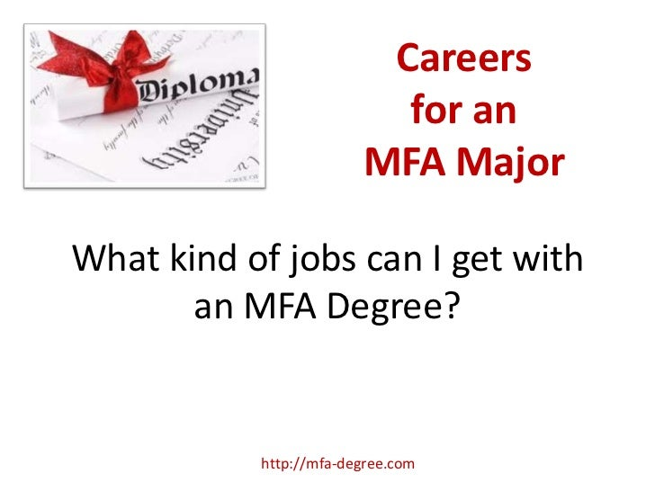 Careers                          for an                        MFA MajorWhat kind of jobs can I get with       an MFA Degr...