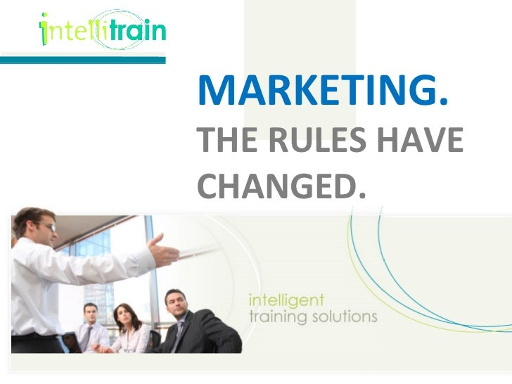 MARKETING. THE RULES HAVE CHANGED.