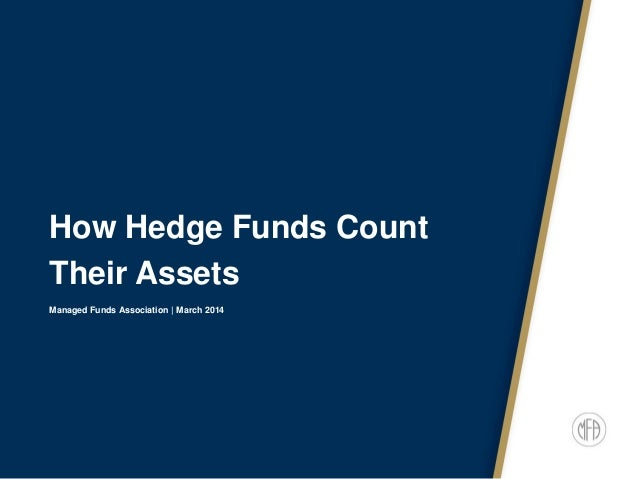 How Hedge Funds Count Their Assets Managed Funds Association | March 2014