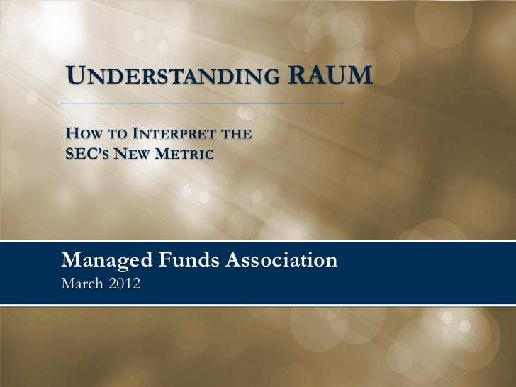 UNDERSTANDING RAUMHOW TO INTERPRET THESEC'S NEW METRICManaged Funds AssociationMarch 2012
