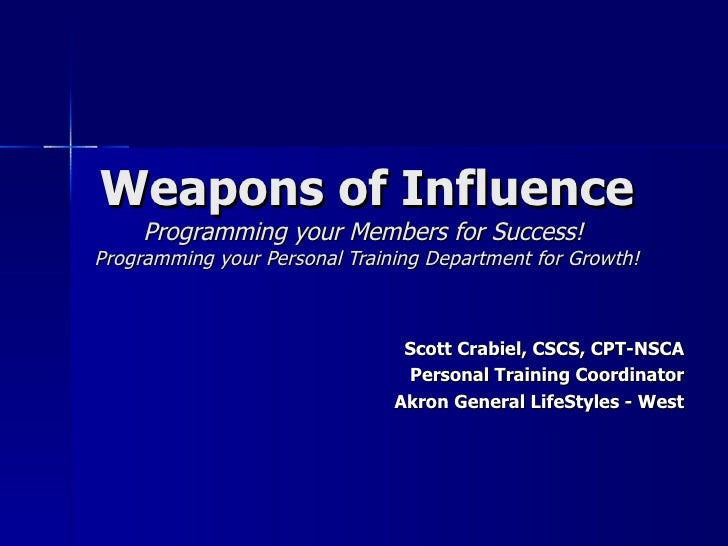 Weapons of Influence Programming your Members for Success!  Programming your Personal Training Department for Growth! Scot...