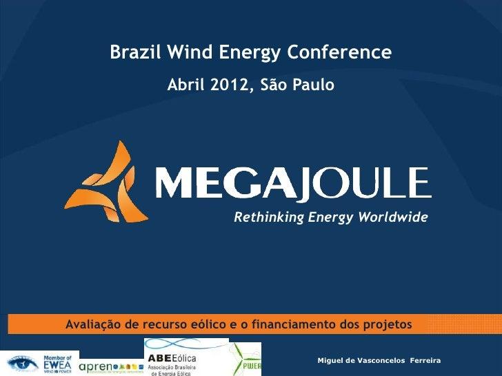 Brazil Wind Energy Conference                 Abril 2012, São Paulo                            Rethinking Energy Worldwide...