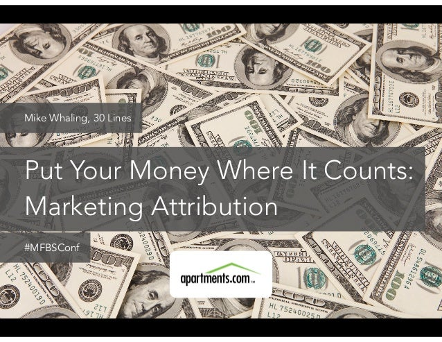 Put Your Money Where It Counts: Marketing Attribution