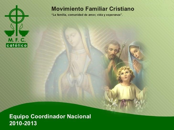 """Equipo Coordinador Nacional 2010-2013 Movimiento Familiar Cristiano """" La familia, comunidad de amor, vida y esperanza""""."""