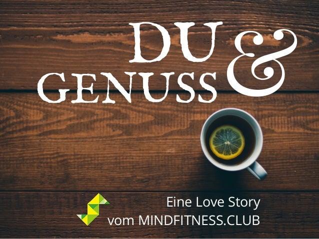 GENUSS DU & Eine Love Story vom MINDFITNESS.CLUB
