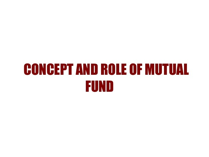CONCEPT AND ROLE OF MUTUAL         FUND