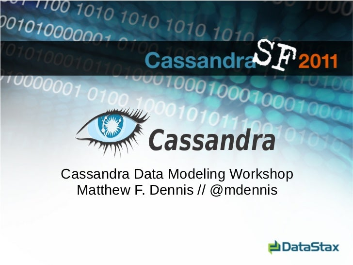 Cassandra Data Modeling Workshop  Matthew F. Dennis // @mdennis
