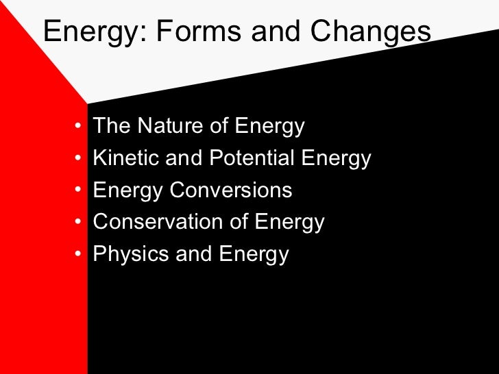 Energy: Forms and Changes  •   The Nature of Energy  •   Kinetic and Potential Energy  •   Energy Conversions  •   Conserv...