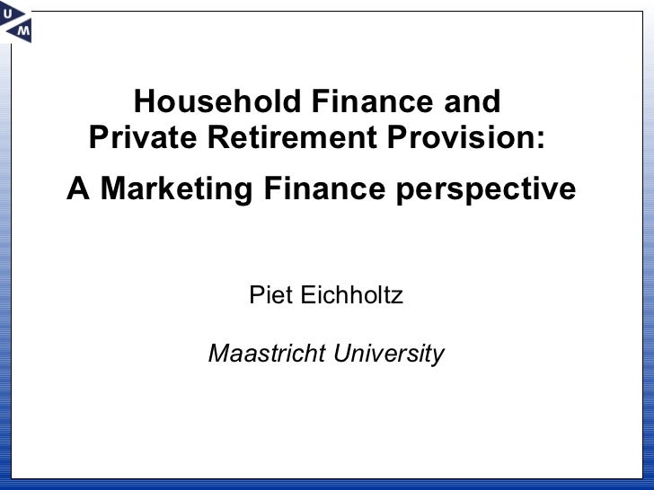 """""""Household Finance and Private Retirement Provision: A Marketing Finance perspective"""" - Prof. Dr. Piet M.A. Eichholtz"""