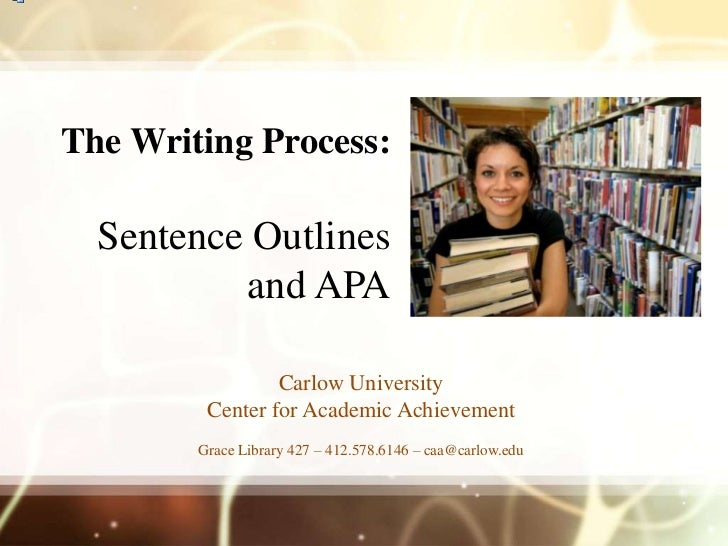 The Writing Process:  Sentence Outlines          and APA                 Carlow University         Center for Academic Ach...