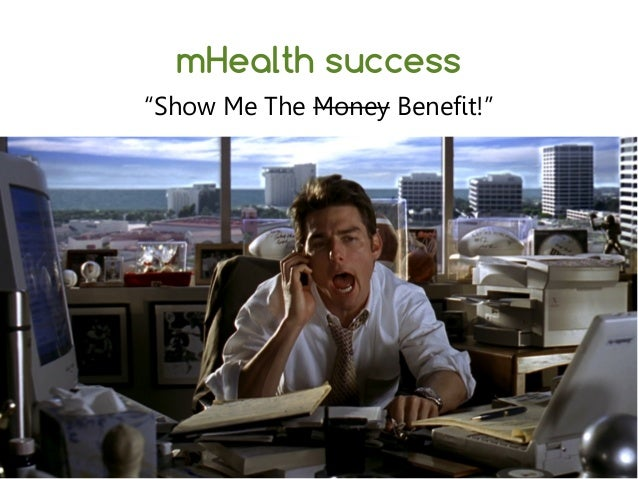 "mHealth success ""Show Me The Money Benefit!"""