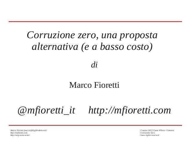 Corruzione zero, una proposta alternativa (e a basso costo) di Marco Fioretti  @mfioretti_it Marco Fioretti (marco@digifre...