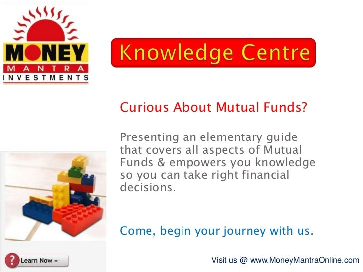 Knowledge Centre<br />Curious About Mutual Funds?<br />Presenting an elementary guide that covers all aspects of Mutual Fu...
