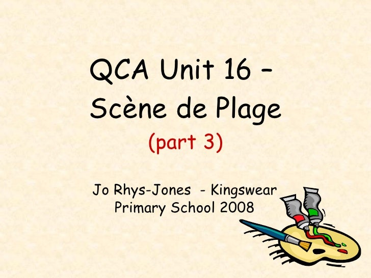 QCA Unit 16 –  Scène de Plage (part 3) Jo Rhys-Jones  - Kingswear Primary School 2008