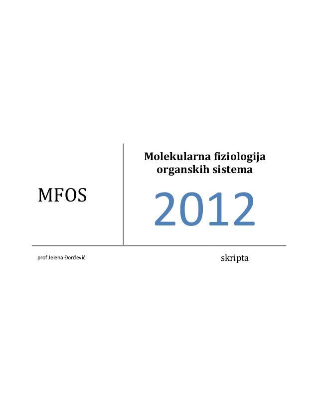 Molekularna fiziologija                        organskih sistemaMFOS                        2012prof Jelena Đorđevid      ...