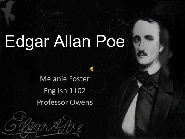 Edgar Allan Poe Melanie Foster English 1102 Professor Owens