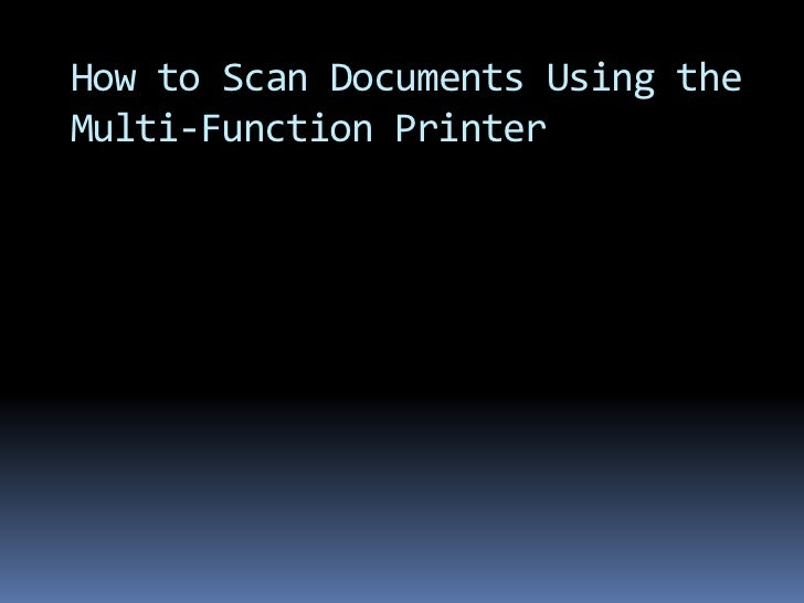 How to Scan Documents Using the Multi-Function Printer<br />