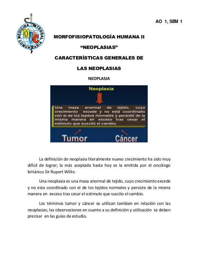 """AO 1, SEM 1 MORFOFISIOPATOLOGÍA HUMANA II """"NEOPLASIAS"""" CARACTERÍSTICAS GENERALES DE LAS NEOPLASIAS NEOPLASIA  La definició..."""