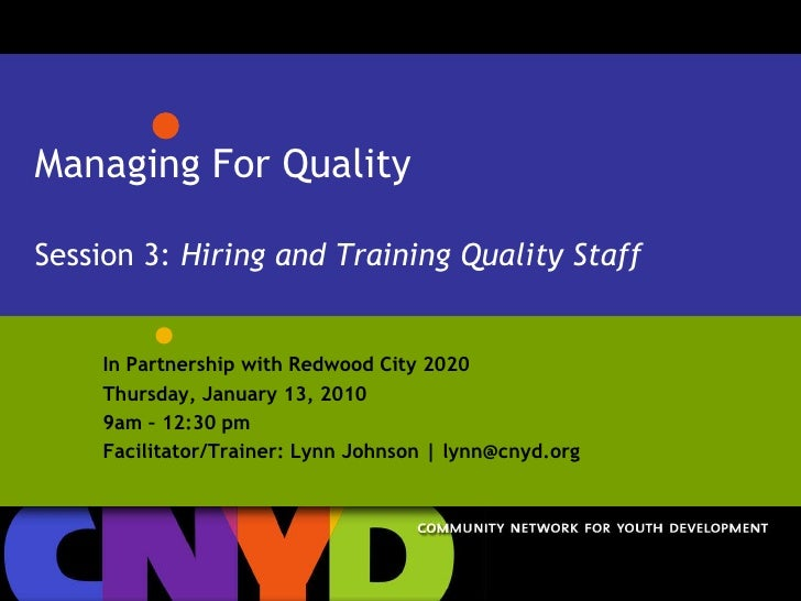 Managing For QualitySession 3: Hiring and Training Quality Staff<br />In Partnership with Redwood City 2020<br />Thursday,...