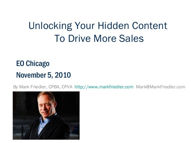 By Mark Friedler, CPBA, CPVA http://www.markfriedler.com Mark@MarkFriedler.com EO Chicago November 5, 2010 Unlocking Your ...