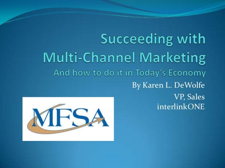 Succeeding With Multi-Channel Marketing: And How to Do It in Today's Economy