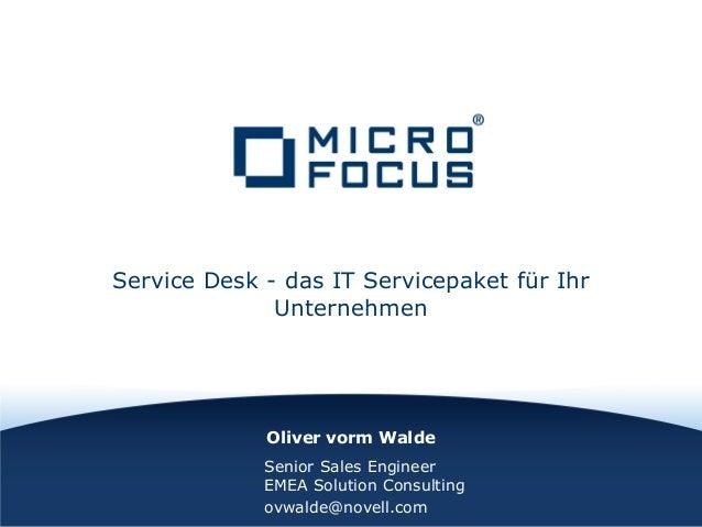 Oliver vorm Walde Service Desk - das IT Servicepaket für Ihr Unternehmen Senior Sales Engineer EMEA Solution Consulting ov...