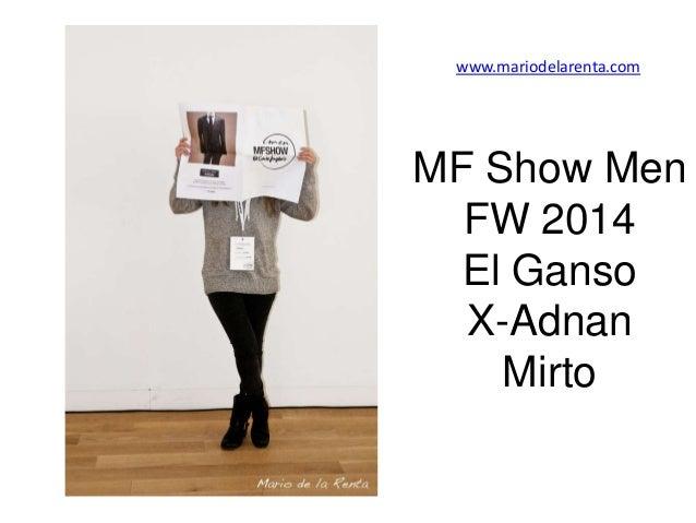 www.mariodelarenta.com  MF Show Men FW 2014 El Ganso X-Adnan Mirto