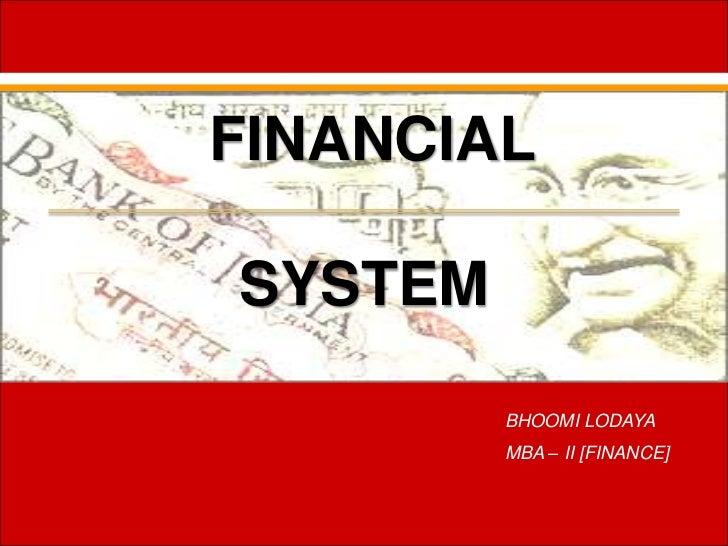 FINANCIALSYSTEM         BHOOMI LODAYA         MBA – II [FINANCE]