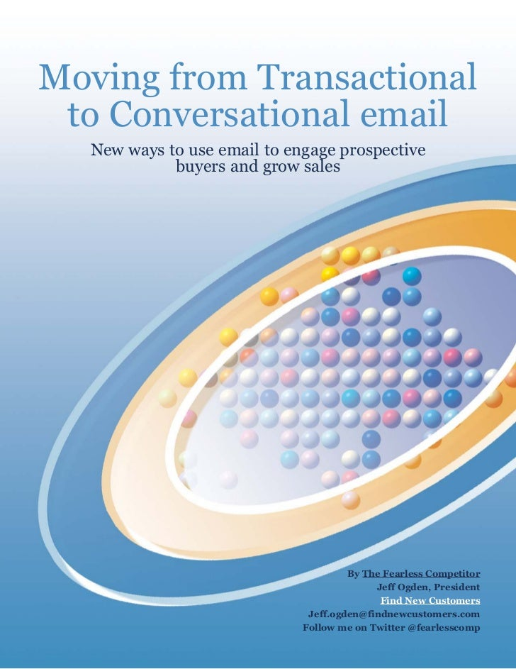 Moving from Transactional to Conversational email  New ways to use email to engage prospective            buyers and grow ...