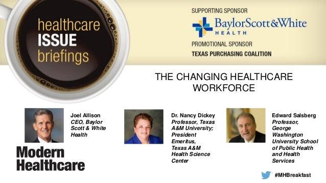 Joel Allison CEO, Baylor Scott & White Health Dr. Nancy Dickey Professor, Texas A&M University; President Emeritus, Texas ...