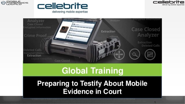 Global Training Research, Strategy & Execution 1 Preparing to Testify About Mobile Evidence in Court