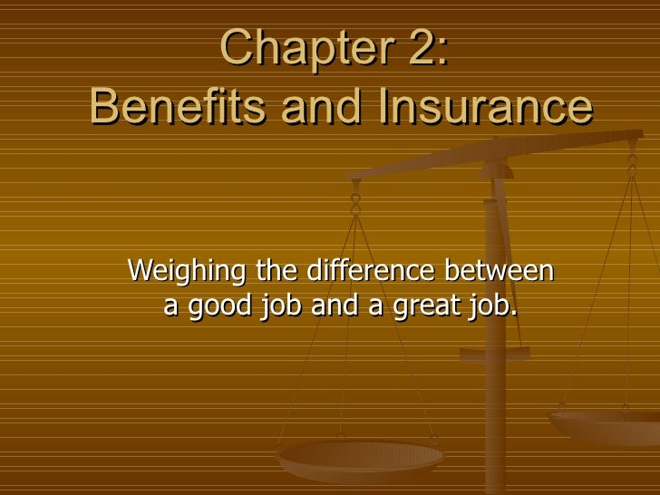 Chapter 2:  Benefits and Insurance Weighing the difference between a good job and a great job.
