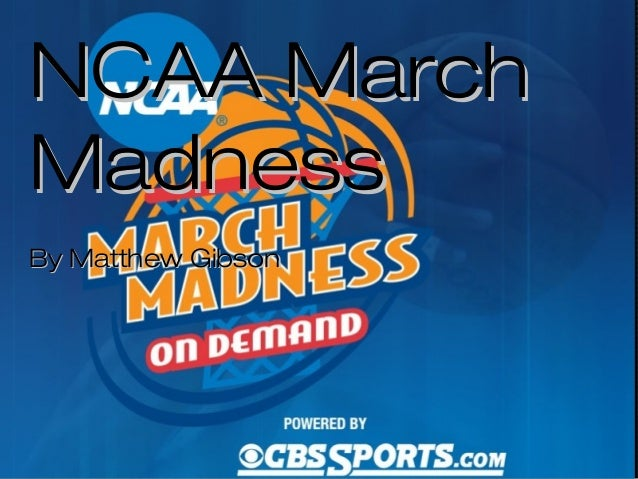 NCAA MarchNCAA MarchMadnessMadnessBy Matthew GibsonBy Matthew Gibson