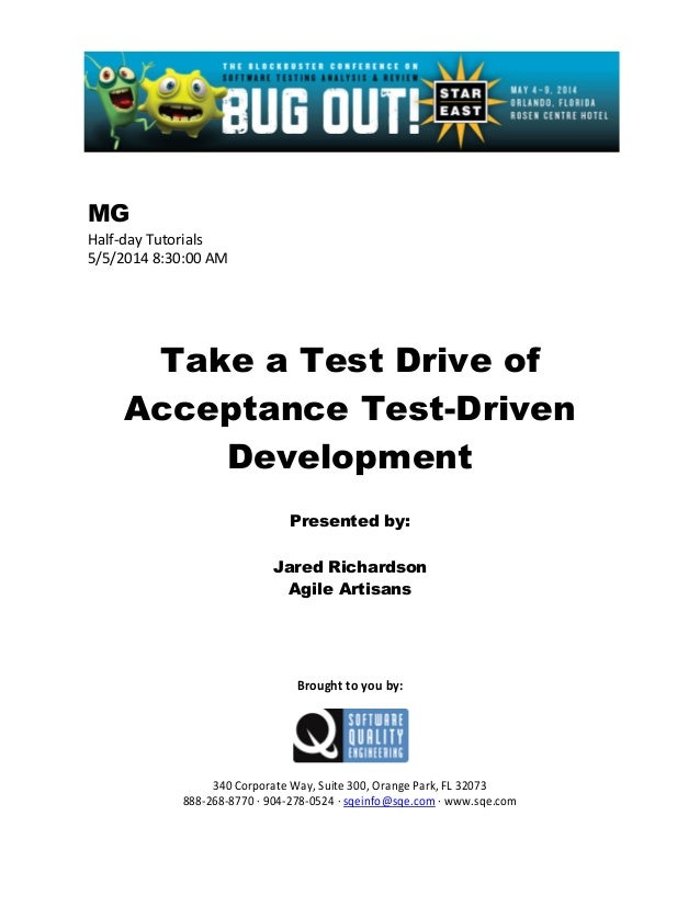 MG Half-day Tutorials 5/5/2014 8:30:00 AM Take a Test Drive of Acceptance Test-Driven Development Presented by: Jared Rich...